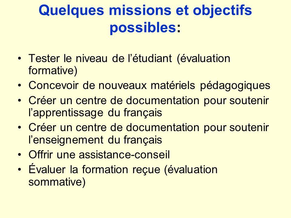 Quelques missions et objectifs possibles: Tester le niveau de létudiant (évaluation formative) Concevoir de nouveaux matériels pédagogiques Créer un c