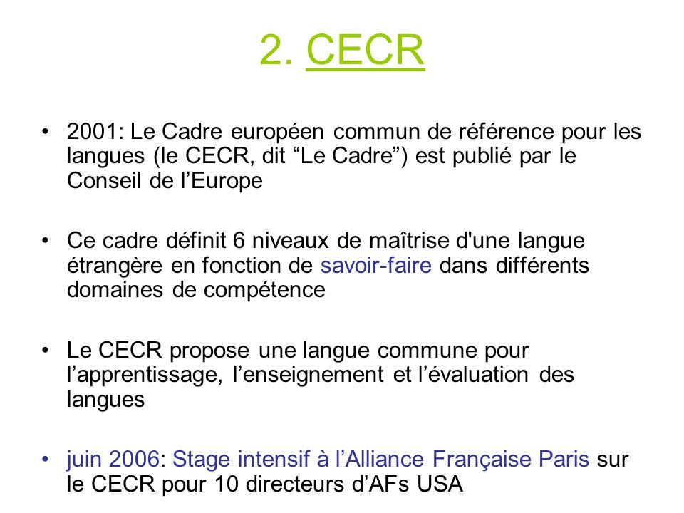 2. CECR 2001: Le Cadre européen commun de référence pour les langues (le CECR, dit Le Cadre) est publié par le Conseil de lEurope Ce cadre définit 6 n