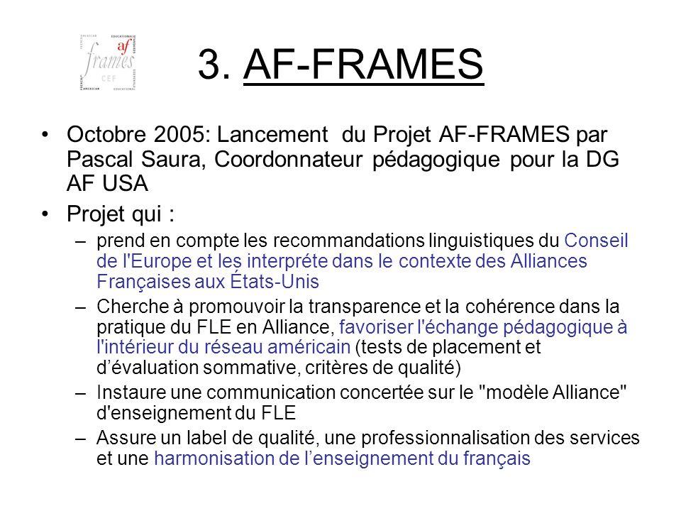 3. AF-FRAMES Octobre 2005: Lancement du Projet AF-FRAMES par Pascal Saura, Coordonnateur pédagogique pour la DG AF USA Projet qui : –prend en compte l
