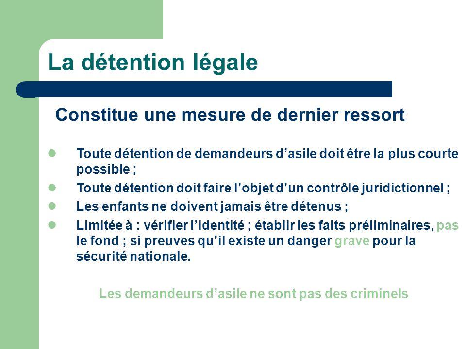 Toute détention de demandeurs dasile doit être la plus courte possible ; Toute détention doit faire lobjet dun contrôle juridictionnel ; Les enfants n