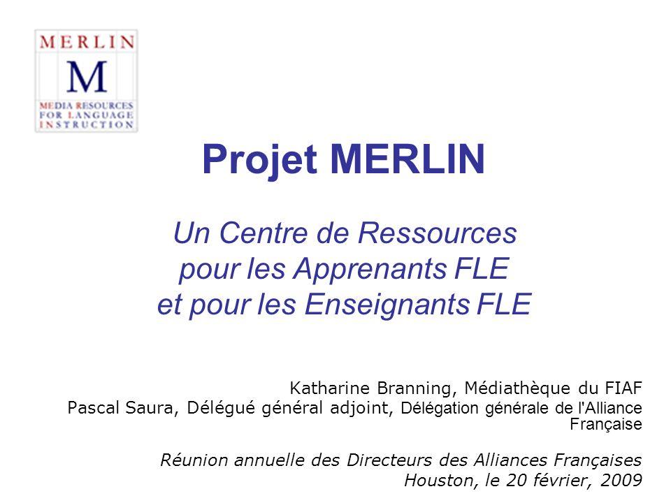 Projet MERLIN Un Centre de Ressources pour les Apprenants FLE et pour les Enseignants FLE Katharine Branning, Médiathèque du FIAF Pascal Saura, Délégu