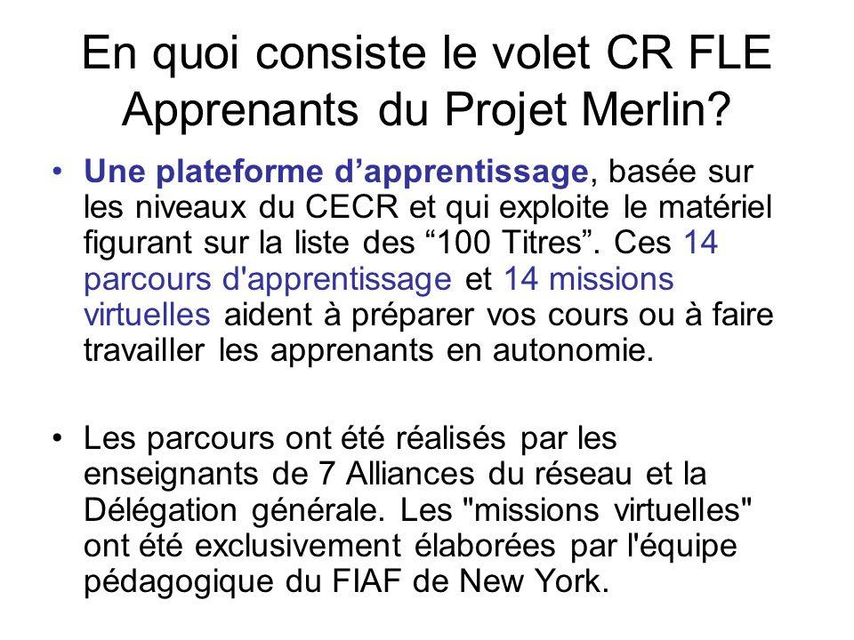 En quoi consiste le volet CR FLE Apprenants du Projet Merlin? Une plateforme dapprentissage, basée sur les niveaux du CECR et qui exploite le matériel
