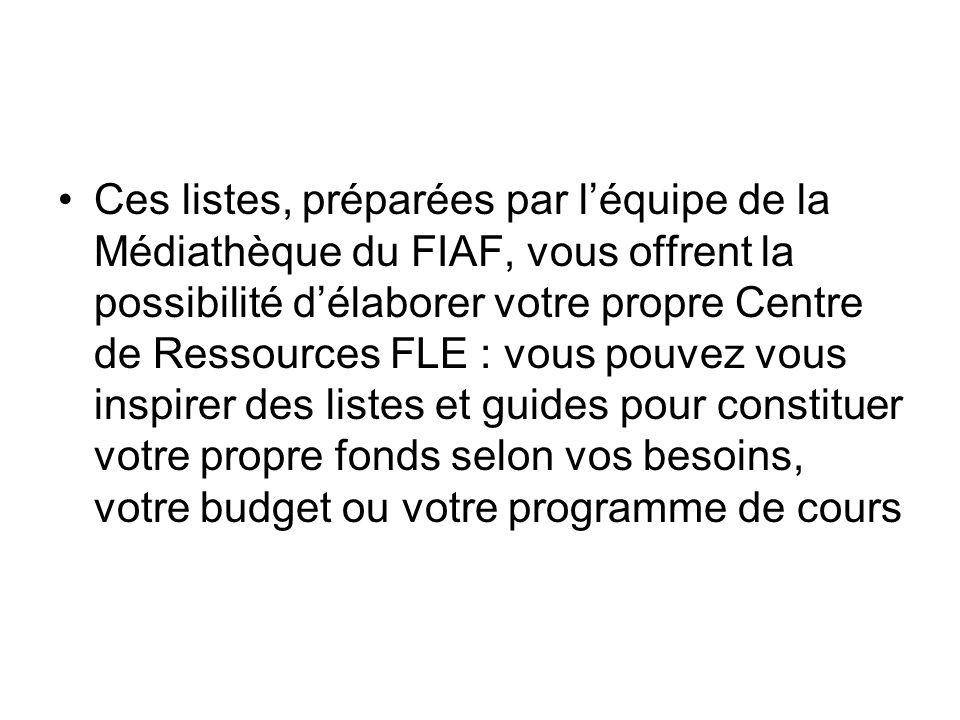 Ces listes, préparées par léquipe de la Médiathèque du FIAF, vous offrent la possibilité délaborer votre propre Centre de Ressources FLE : vous pouvez