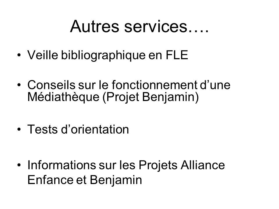 Autres services…. Veille bibliographique en FLE Conseils sur le fonctionnement dune Médiathèque (Projet Benjamin) Tests dorientation Informations sur