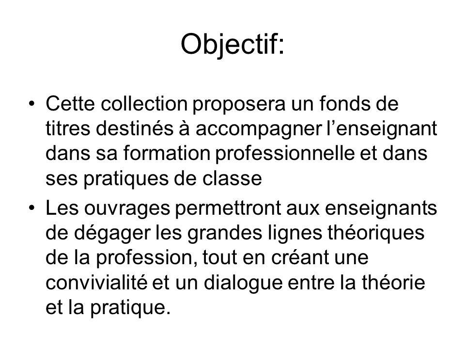 Objectif: Cette collection proposera un fonds de titres destinés à accompagner lenseignant dans sa formation professionnelle et dans ses pratiques de