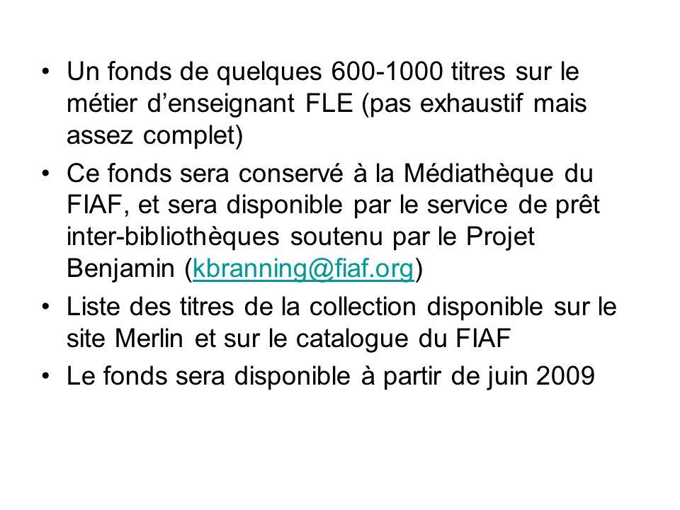 Un fonds de quelques 600-1000 titres sur le métier denseignant FLE (pas exhaustif mais assez complet) Ce fonds sera conservé à la Médiathèque du FIAF,