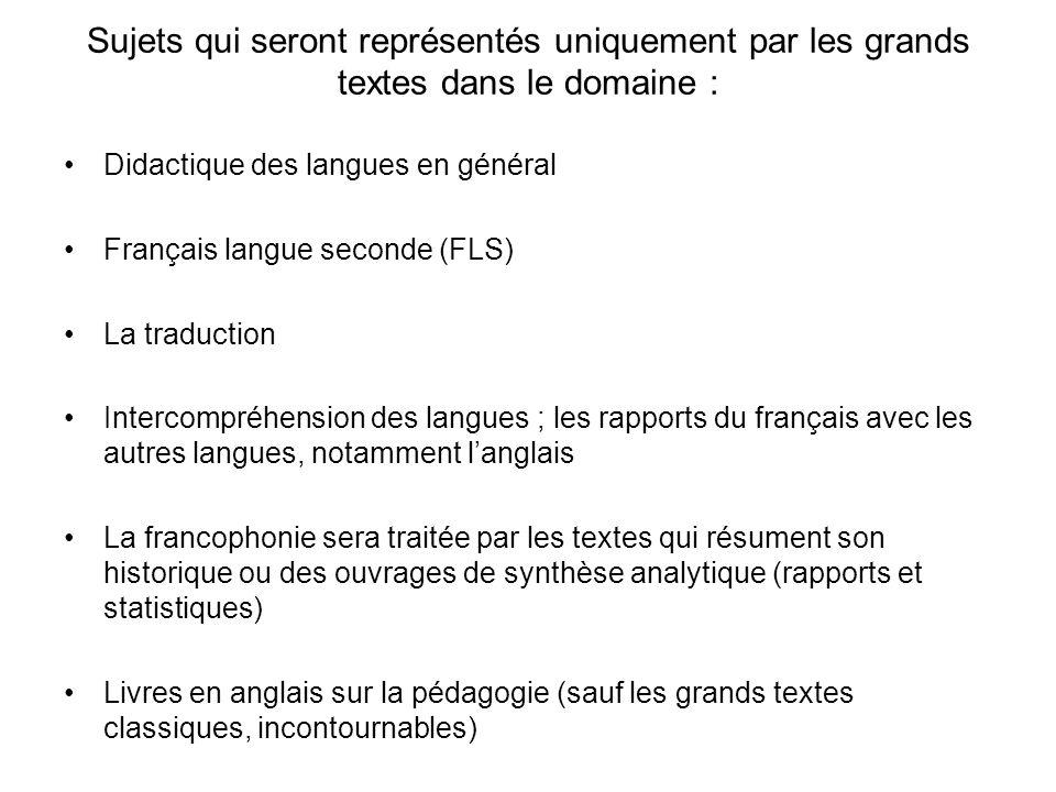 Sujets qui seront représentés uniquement par les grands textes dans le domaine : Didactique des langues en général Français langue seconde (FLS) La tr