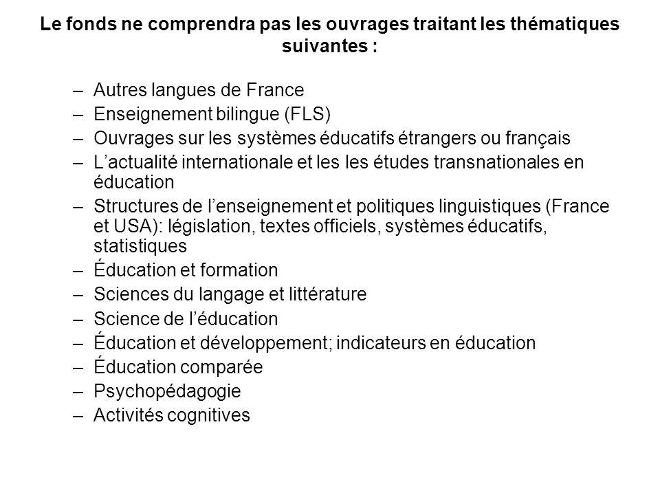 Le fonds ne comprendra pas les ouvrages traitant les thématiques suivantes : –Autres langues de France –Enseignement bilingue (FLS) –Ouvrages sur les