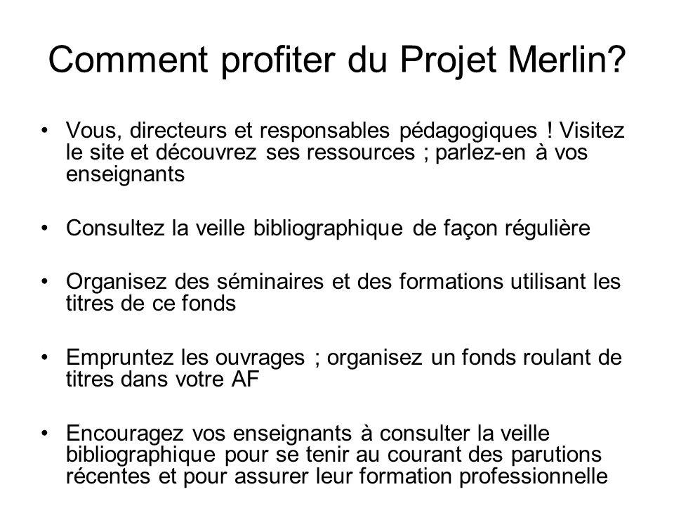 Comment profiter du Projet Merlin? Vous, directeurs et responsables pédagogiques ! Visitez le site et découvrez ses ressources ; parlez-en à vos ensei