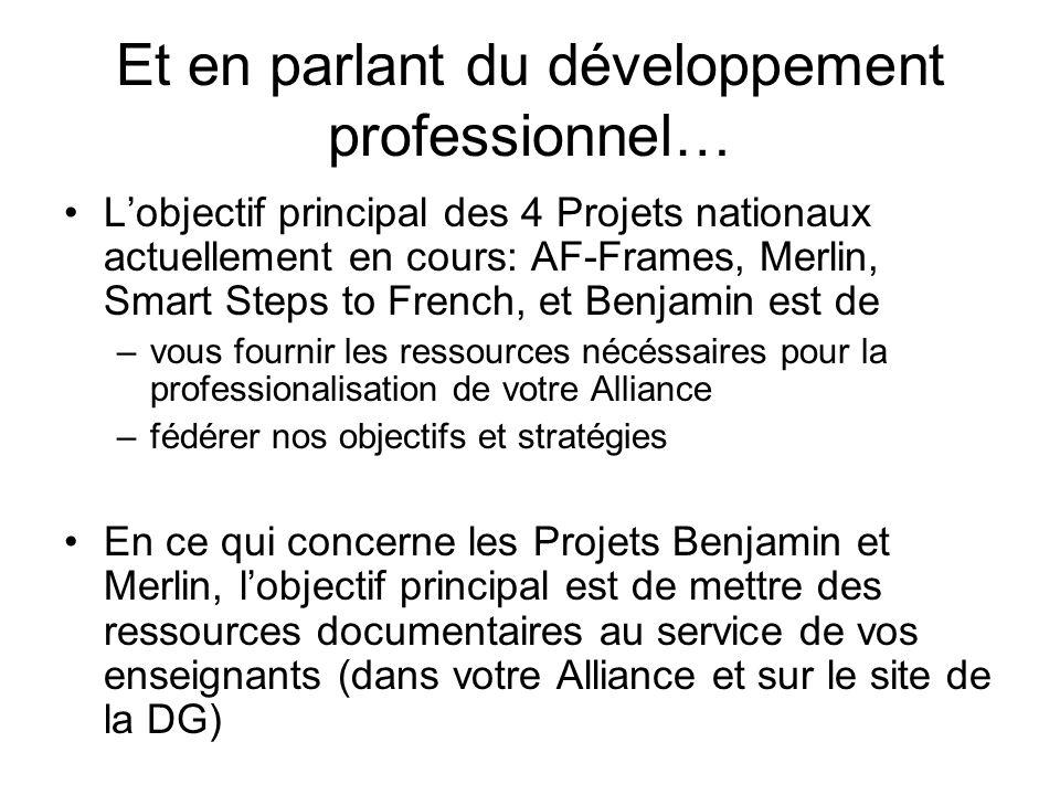 Et en parlant du développement professionnel… Lobjectif principal des 4 Projets nationaux actuellement en cours: AF-Frames, Merlin, Smart Steps to Fre