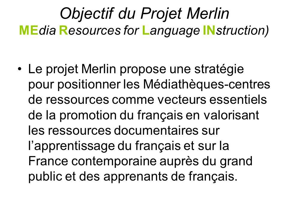 Objectif du Projet Merlin MEdia Resources for Language INstruction) Le projet Merlin propose une stratégie pour positionner les Médiathèques-centres d