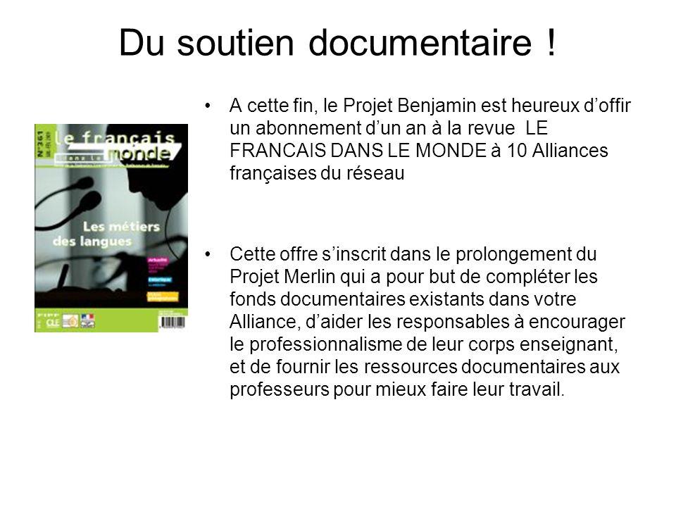 Du soutien documentaire ! A cette fin, le Projet Benjamin est heureux doffir un abonnement dun an à la revue LE FRANCAIS DANS LE MONDE à 10 Alliances