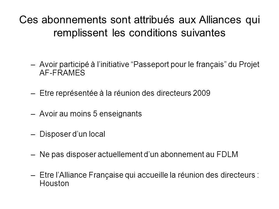 Ces abonnements sont attribués aux Alliances qui remplissent les conditions suivantes –Avoir participé à linitiative Passeport pour le français du Pro