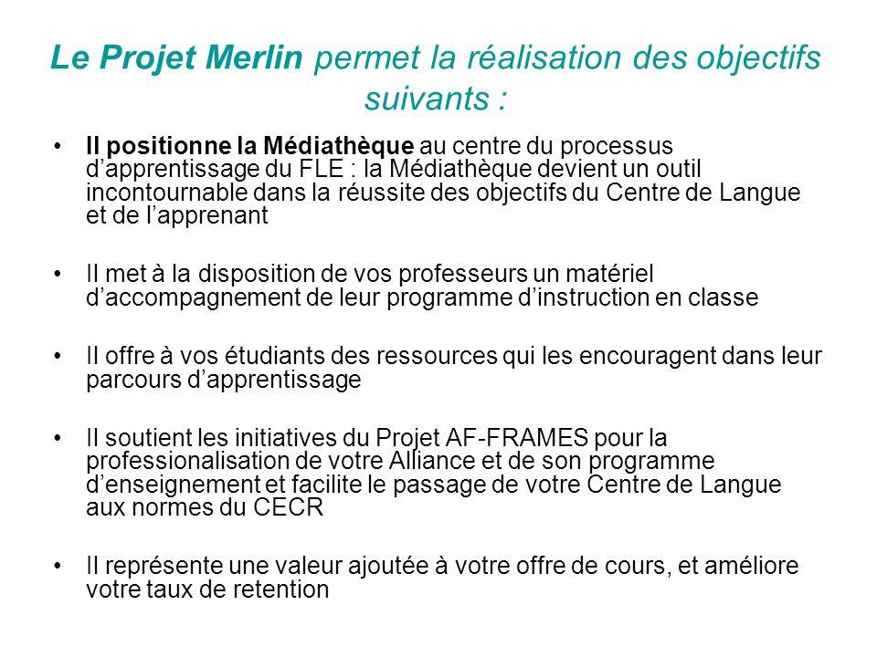 Le Projet Merlin permet la réalisation des objectifs suivants : Il positionne la Médiathèque au centre du processus dapprentissage du FLE : la Médiath