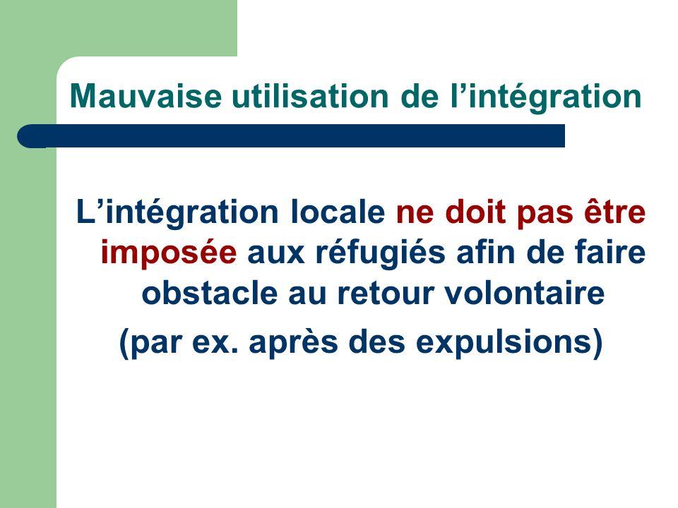 Mauvaise utilisation de lintégration Lintégration locale ne doit pas être imposée aux réfugiés afin de faire obstacle au retour volontaire (par ex.