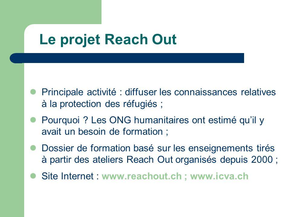 Le projet Reach Out Principale activité : diffuser les connaissances relatives à la protection des réfugiés ; Pourquoi .