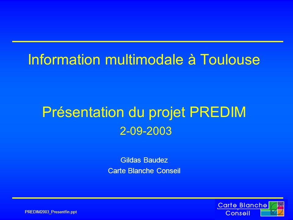 PREDIM2003_Presentfin.ppt Information multimodale à Toulouse Présentation du projet PREDIM 2-09-2003 Gildas Baudez Carte Blanche Conseil
