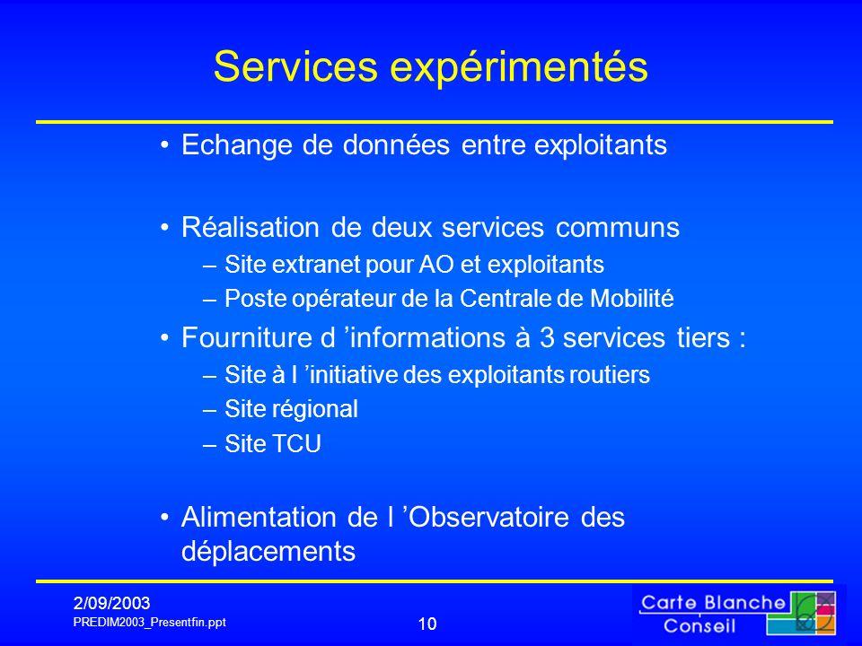 PREDIM2003_Presentfin.ppt 2/09/2003 10 Services expérimentés Echange de données entre exploitants Réalisation de deux services communs –Site extranet