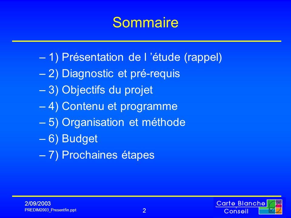 PREDIM2003_Presentfin.ppt 2/09/2003 2 Sommaire –1) Présentation de l étude (rappel) –2) Diagnostic et pré-requis –3) Objectifs du projet –4) Contenu e
