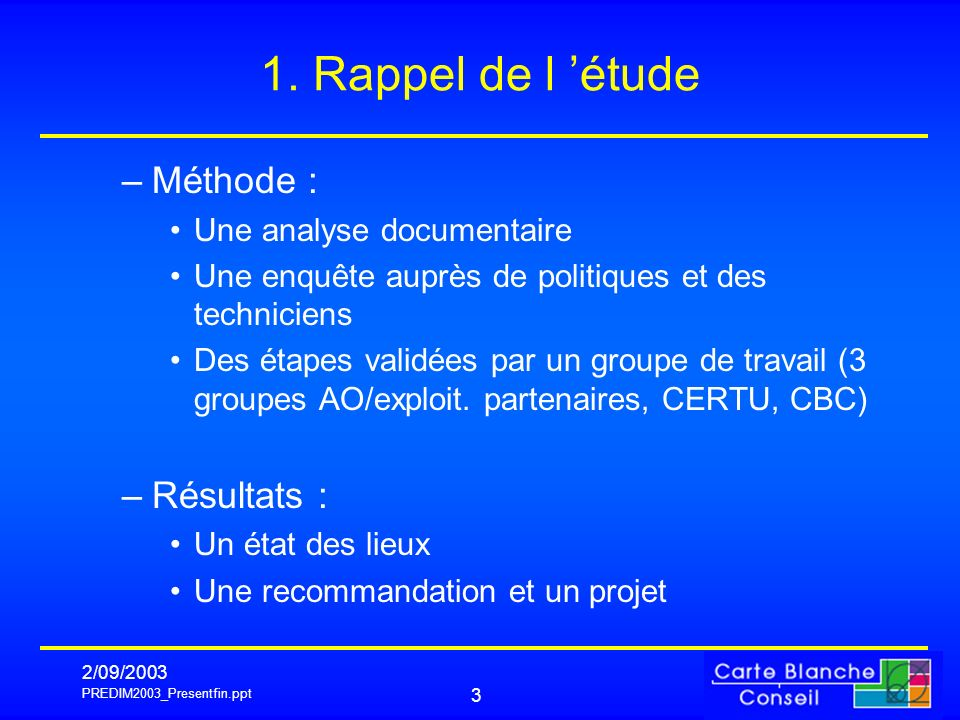 PREDIM2003_Presentfin.ppt 2/09/2003 3 1. Rappel de l étude –Méthode : Une analyse documentaire Une enquête auprès de politiques et des techniciens Des