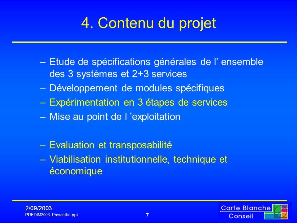 PREDIM2003_Presentfin.ppt 2/09/2003 7 4. Contenu du projet –Etude de spécifications générales de l ensemble des 3 systèmes et 2+3 services –Développem