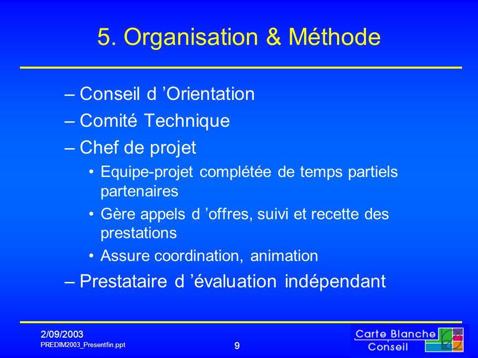 PREDIM2003_Presentfin.ppt 2/09/2003 9 5. Organisation & Méthode –Conseil d Orientation –Comité Technique –Chef de projet Equipe-projet complétée de te