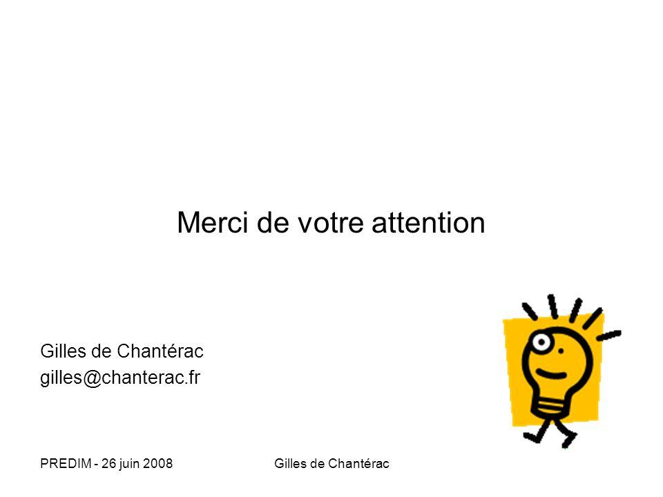 PREDIM - 26 juin 2008Gilles de Chantérac Merci de votre attention Gilles de Chantérac gilles@chanterac.fr