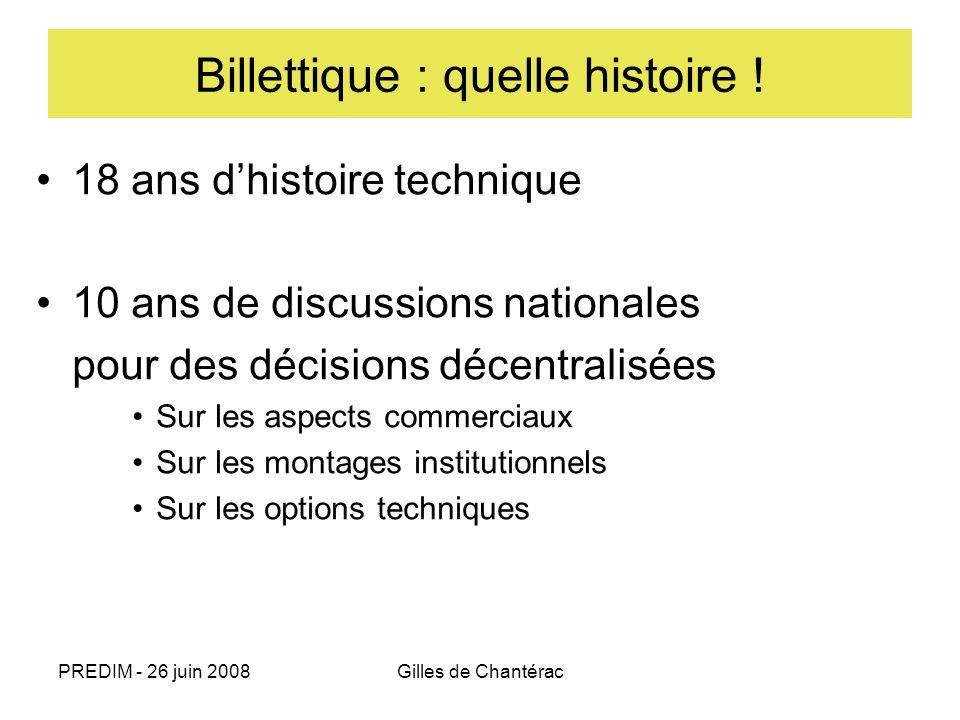 PREDIM - 26 juin 2008Gilles de Chantérac Billettique : quelle histoire ! 18 ans dhistoire technique 10 ans de discussions nationales pour des décision