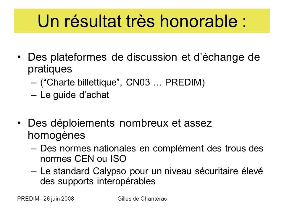 PREDIM - 26 juin 2008Gilles de Chantérac Un résultat très honorable : Des plateformes de discussion et déchange de pratiques –(Charte billettique, CN0