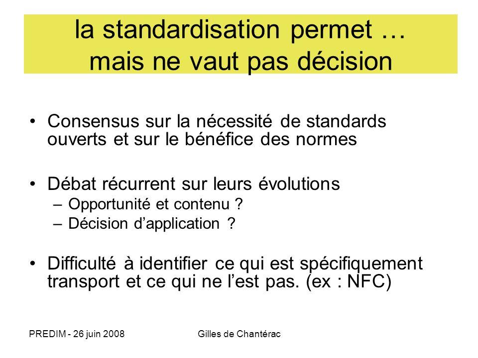 PREDIM - 26 juin 2008Gilles de Chantérac la standardisation permet … mais ne vaut pas décision Consensus sur la nécessité de standards ouverts et sur