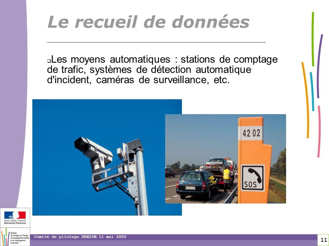 11 11 Comité de pilotage PREDIM 11 mai 2009 Les moyens automatiques : stations de comptage de trafic, systèmes de détection automatique d'incident, ca