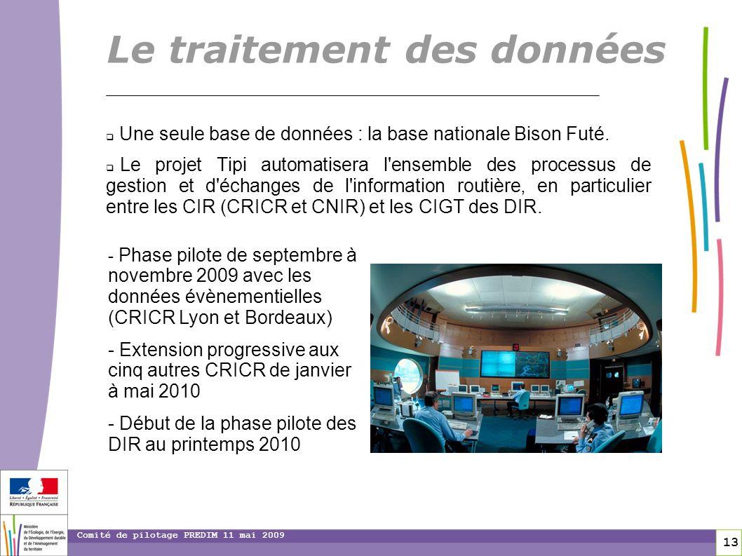 13 13 Comité de pilotage PREDIM 11 mai 2009 Une seule base de données : la base nationale Bison Futé. Le projet Tipi automatisera l'ensemble des proce