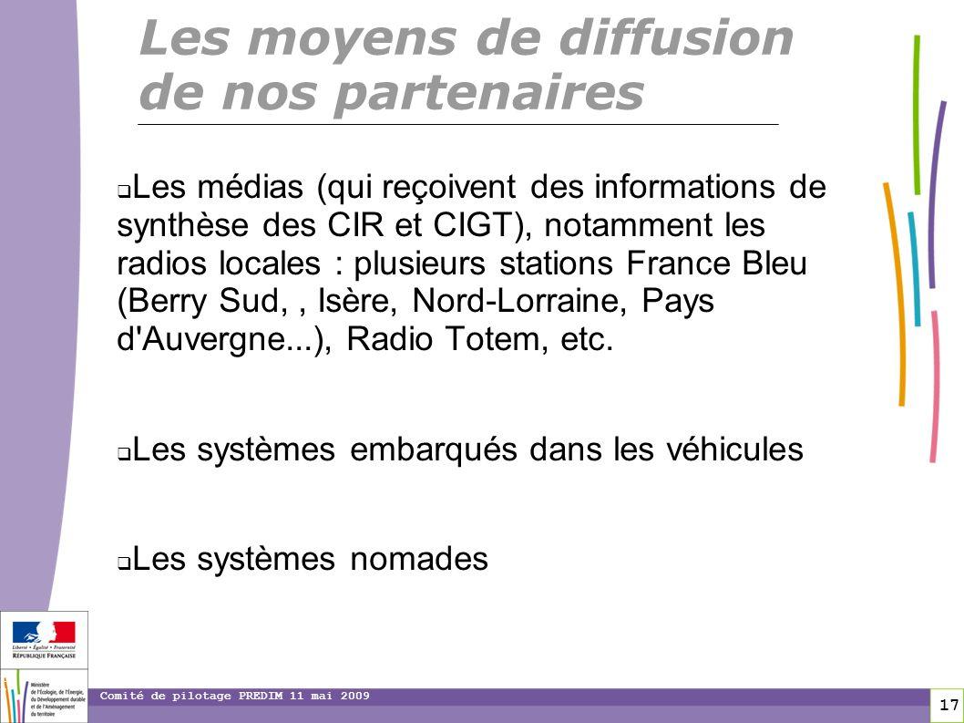 17 17 Comité de pilotage PREDIM 11 mai 2009 Les médias (qui reçoivent des informations de synthèse des CIR et CIGT), notamment les radios locales : pl