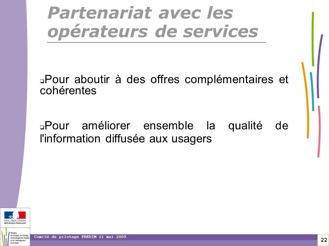 22 22 Comité de pilotage PREDIM 11 mai 2009 Pour aboutir à des offres complémentaires et cohérentes Pour améliorer ensemble la qualité de l'informatio