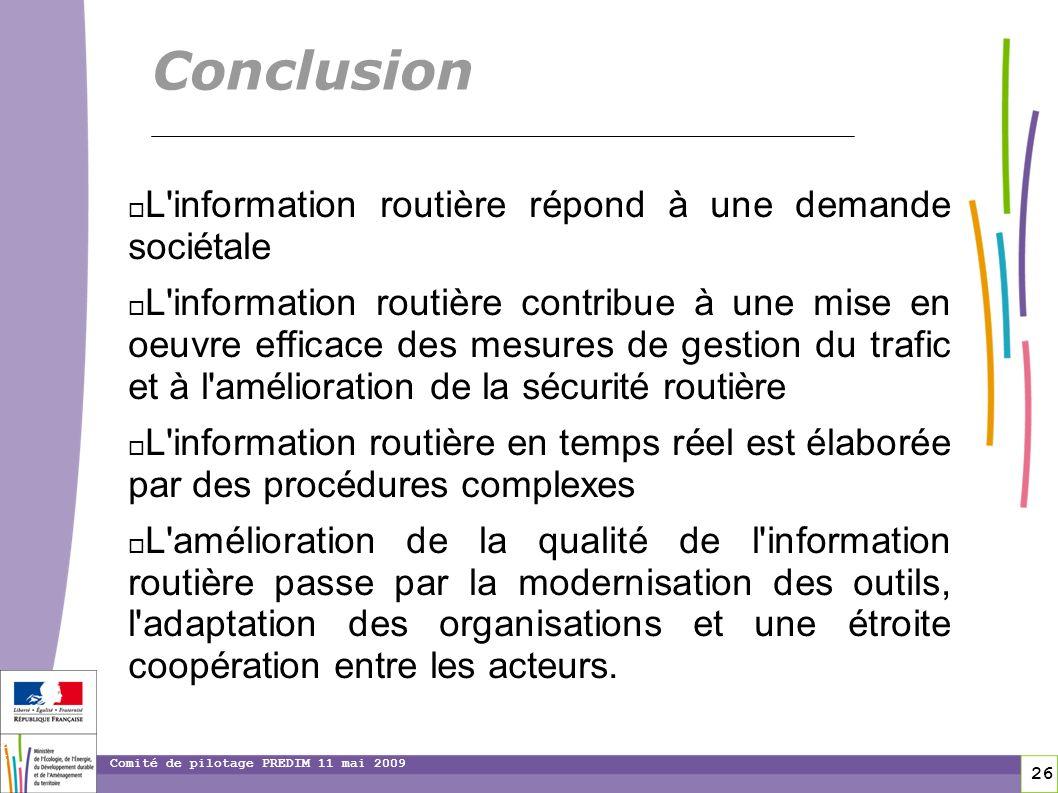 26 26 Comité de pilotage PREDIM 11 mai 2009 L'information routière répond à une demande sociétale L'information routière contribue à une mise en oeuvr