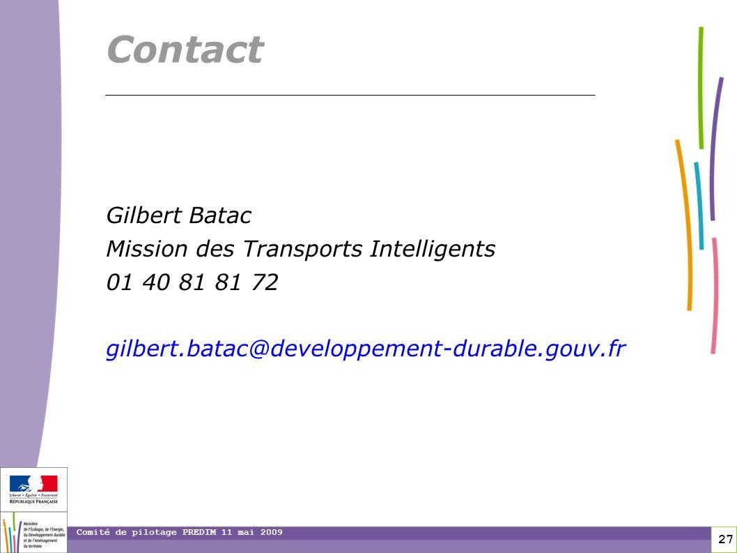27 27 Comité de pilotage PREDIM 11 mai 2009 Contact Gilbert Batac Mission des Transports Intelligents 01 40 81 81 72 gilbert.batac@developpement-durab