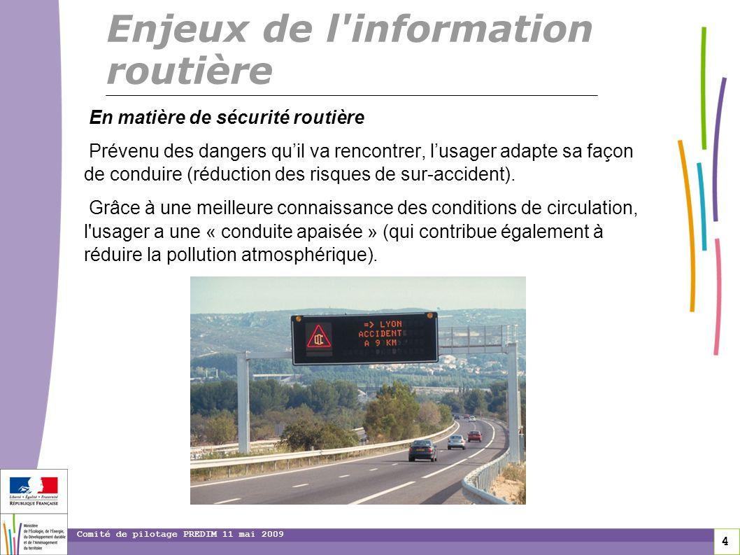 4 4 4 Comité de pilotage PREDIM 11 mai 2009 En matière de sécurité routière Prévenu des dangers quil va rencontrer, lusager adapte sa façon de conduir