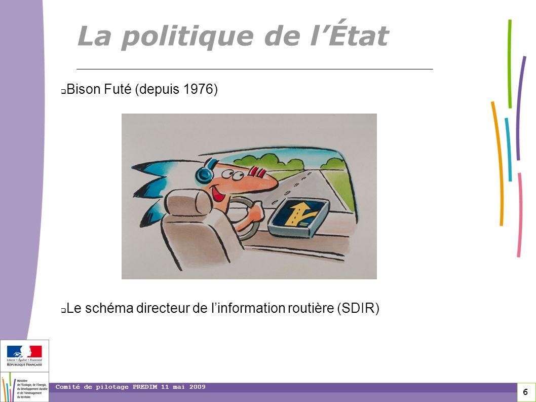 6 6 6 Comité de pilotage PREDIM 11 mai 2009 Bison Futé (depuis 1976) Le schéma directeur de linformation routière (SDIR) La politique de lÉtat