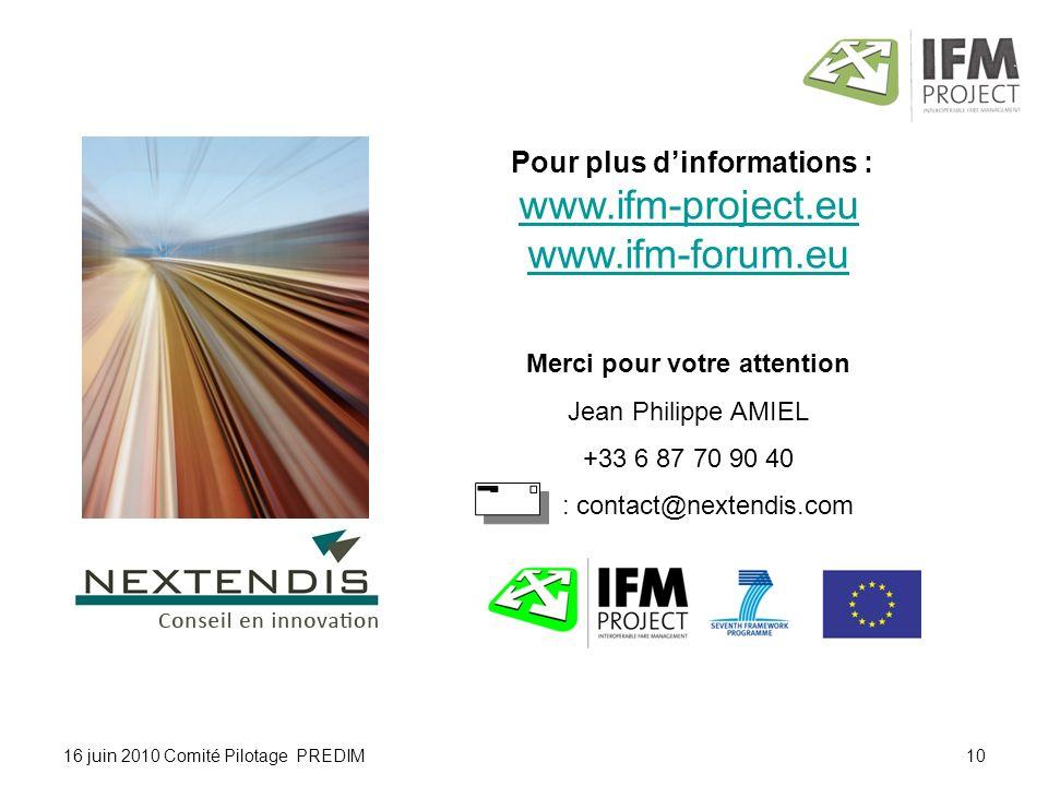 Pour plus dinformations : www.ifm-project.eu www.ifm-forum.eu Merci pour votre attention Jean Philippe AMIEL +33 6 87 70 90 40 : contact@nextendis.com 16 juin 2010 Comité Pilotage PREDIM10