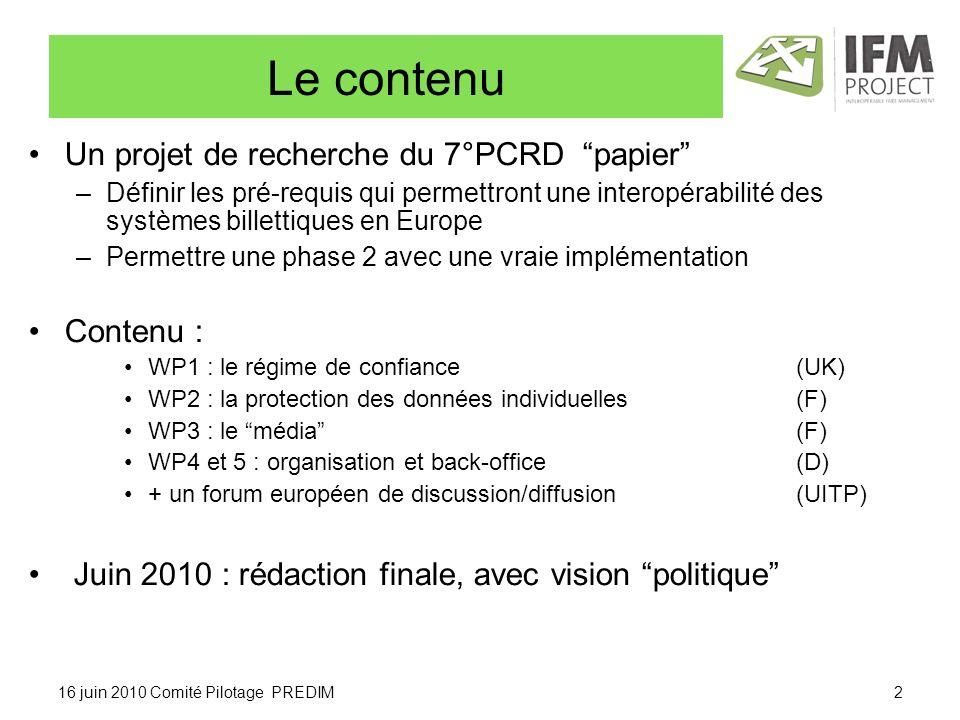 16 juin 2010 Comité Pilotage PREDIM Le contenu Un projet de recherche du 7°PCRD papier –Définir les pré-requis qui permettront une interopérabilité de