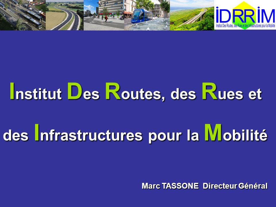 I nstitut D es R outes, des R ues et des I nfrastructures pour la M obilité Marc TASSONE Directeur Général