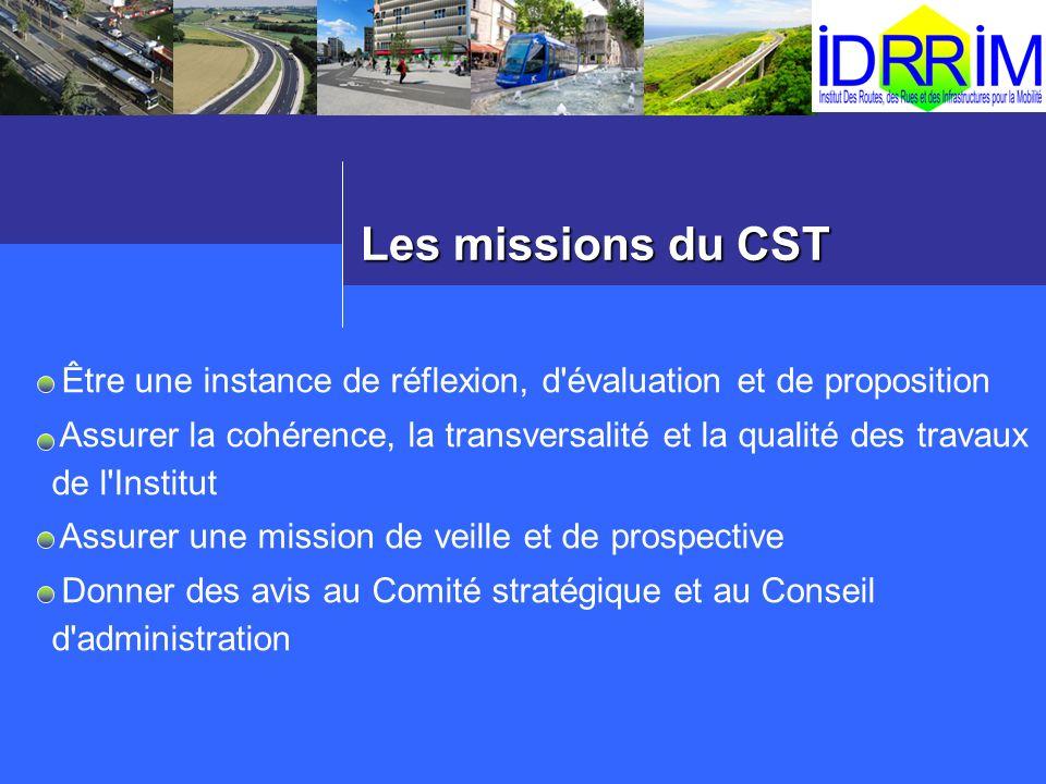 Les missions du CST Être une instance de réflexion, d'évaluation et de proposition Assurer la cohérence, la transversalité et la qualité des travaux d