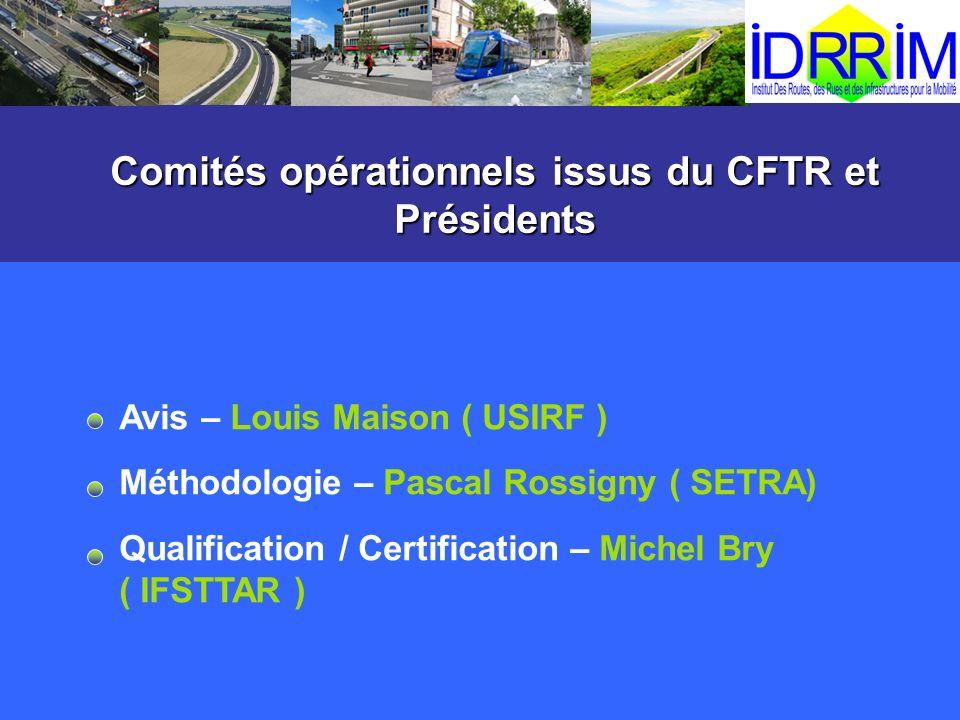 Comités opérationnels issus du CFTR et Présidents Avis – Louis Maison ( USIRF ) Méthodologie – Pascal Rossigny ( SETRA) Qualification / Certification