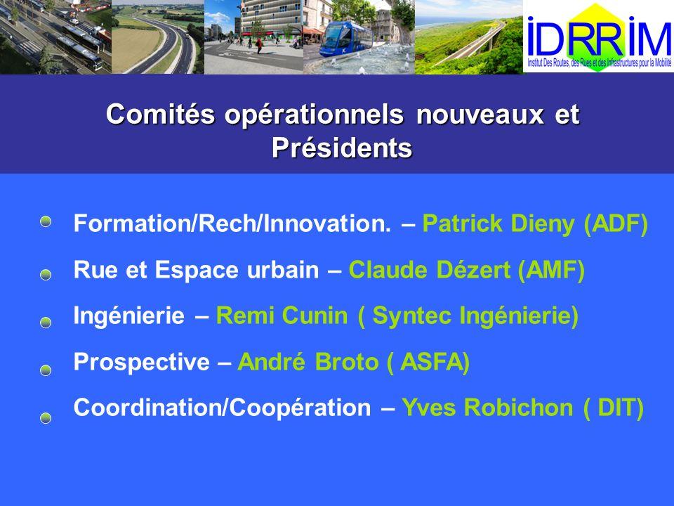 Comités opérationnels nouveaux et Présidents Formation/Rech/Innovation. – Patrick Dieny (ADF) Rue et Espace urbain – Claude Dézert (AMF) Ingénierie –