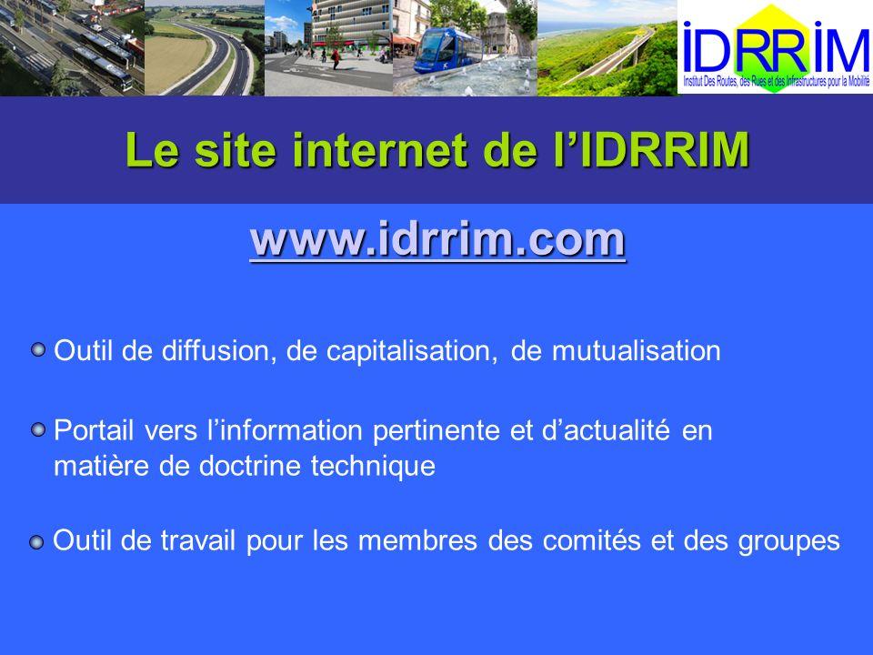 Le site internet de lIDRRIM www.idrrim.com Outil de diffusion, de capitalisation, de mutualisation Portail vers linformation pertinente et dactualité
