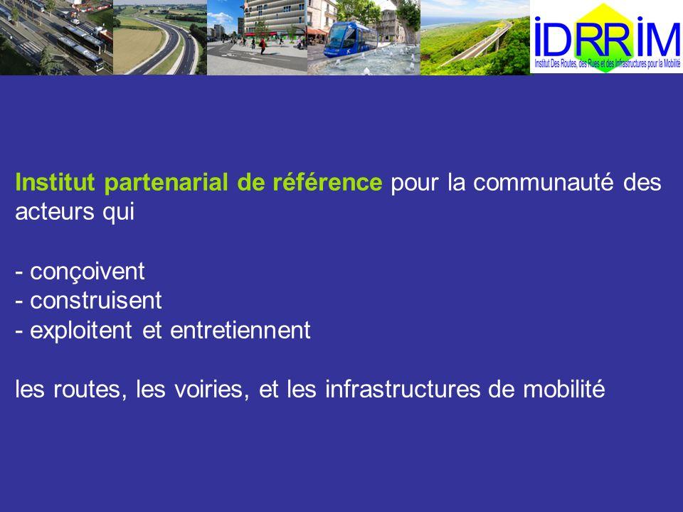 Institut partenarial de référence pour la communauté des acteurs qui - conçoivent - construisent - exploitent et entretiennent les routes, les voiries