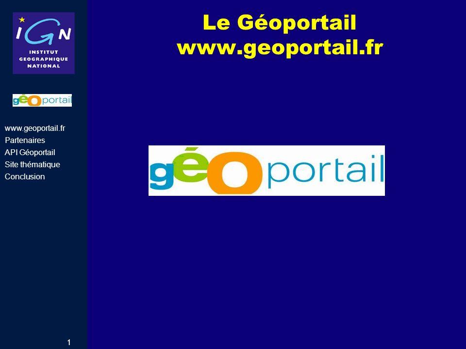 1 www.geoportail.fr Partenaires API Géoportail Site thématique Conclusion Le Géoportail www.geoportail.fr