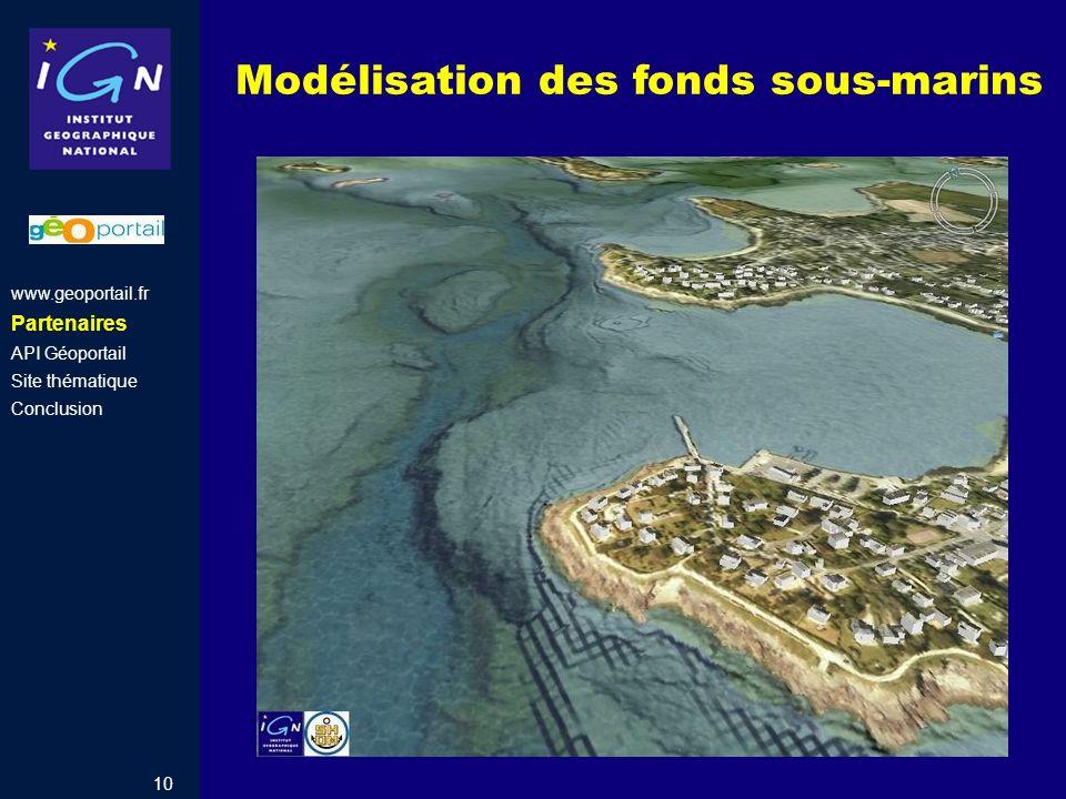 10 Modélisation des fonds sous-marins www.geoportail.fr Partenaires API Géoportail Site thématique Conclusion