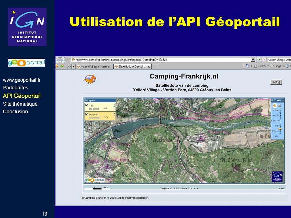 13 Utilisation de lAPI Géoportail www.geoportail.fr Partenaires API Géoportail Site thématique Conclusion