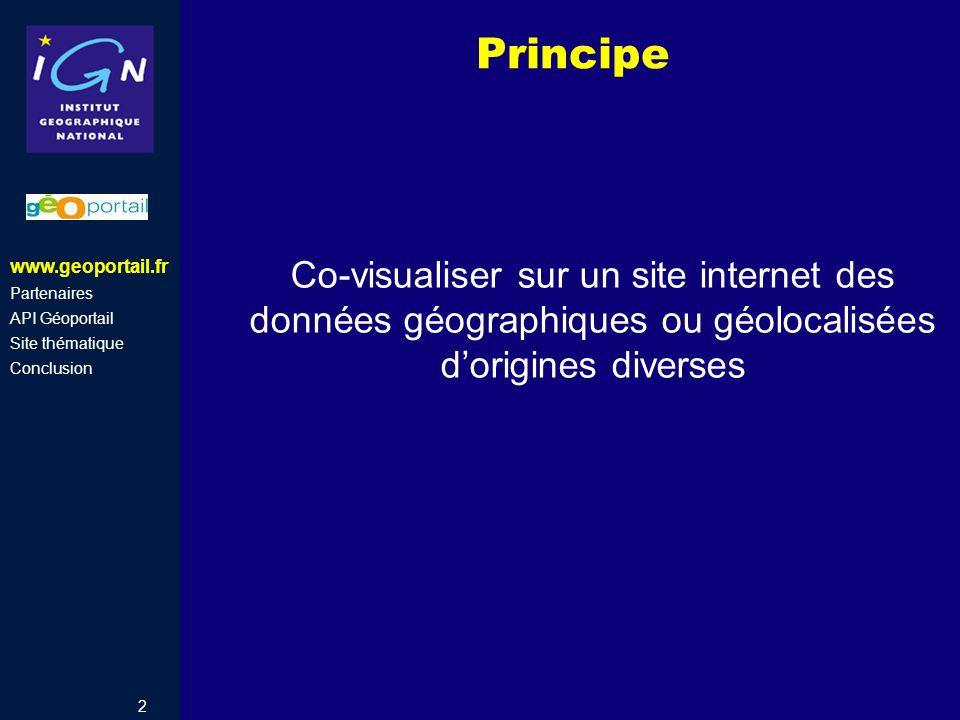 2 Co-visualiser sur un site internet des données géographiques ou géolocalisées dorigines diverses Principe www.geoportail.fr Partenaires API Géoporta